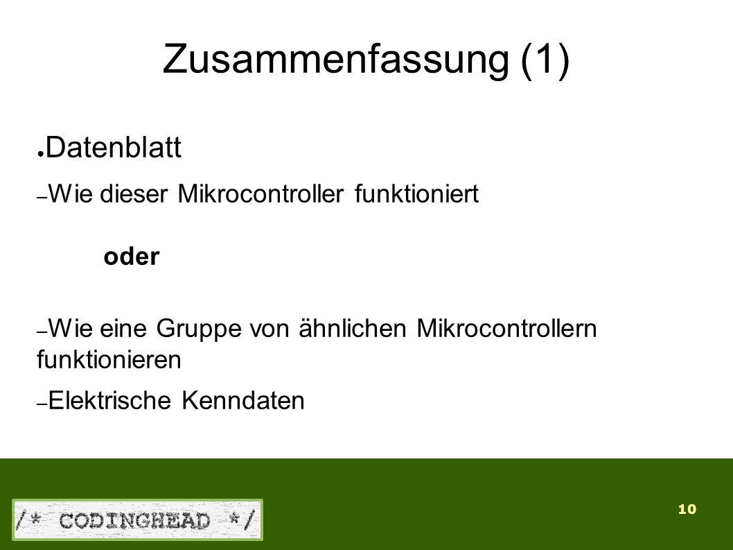 10 Zusammenfassung (1) ● Datenblatt – Wie dieser Mikrocontroller funktioniert oder – Wie eine Gruppe von ähnlichen Mikrocontrollern funktionieren – Elektrische Kenndaten