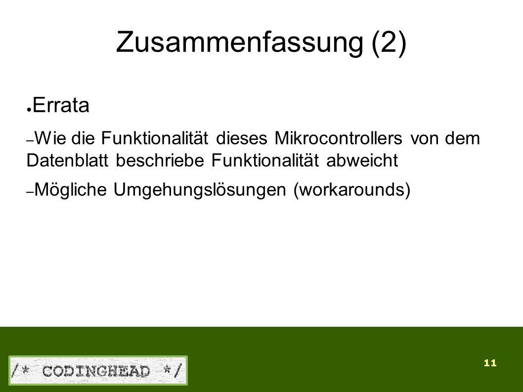11 Zusammenfassung (2) ● Errata – Wie die Funktionalität dieses Mikrocontrollers von dem Datenblatt beschriebe Funktionalität abweicht – Mögliche Umgehungslösungen (workarounds)