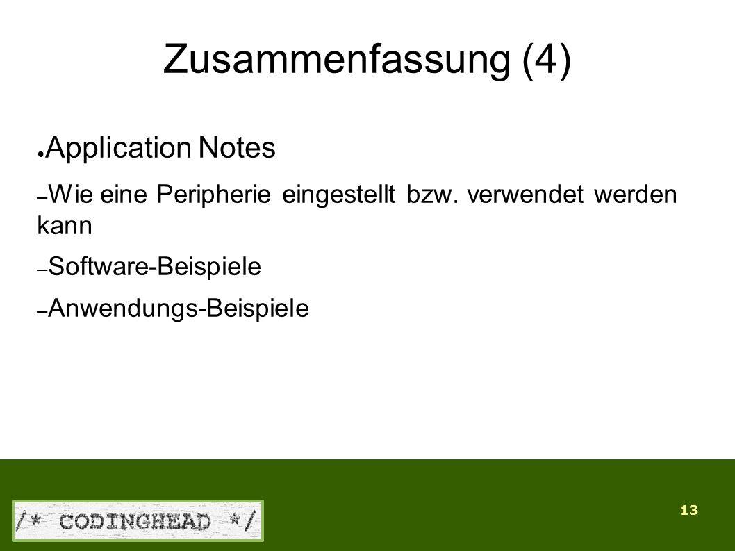 13 Zusammenfassung (4) ● Application Notes – Wie eine Peripherie eingestellt bzw.