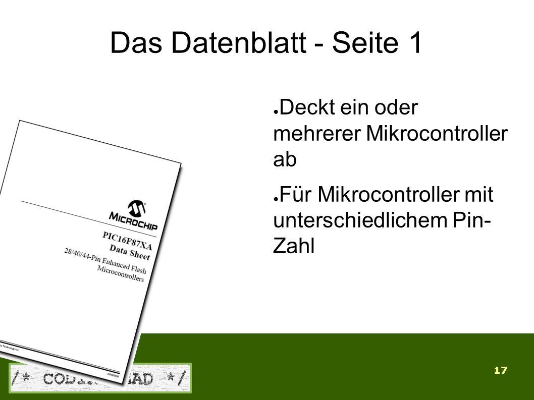 17 Das Datenblatt - Seite 1 ● Deckt ein oder mehrerer Mikrocontroller ab ● Für Mikrocontroller mit unterschiedlichem Pin- Zahl