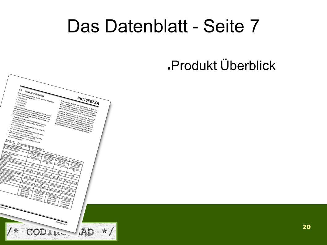 20 Das Datenblatt - Seite 7 ● Produkt Überblick