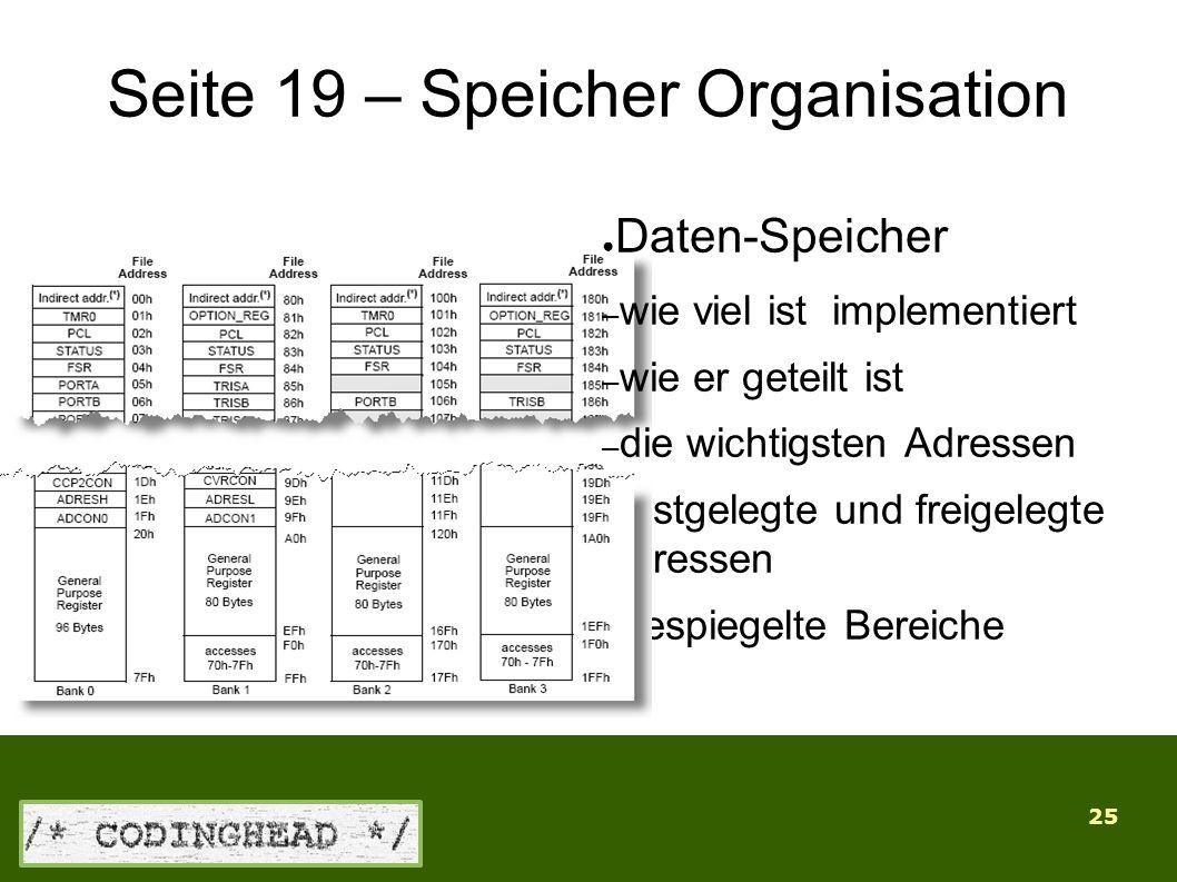 25 Seite 19 – Speicher Organisation ● Daten-Speicher – wie viel ist implementiert – wie er geteilt ist – die wichtigsten Adressen – festgelegte und freigelegte Adressen – gespiegelte Bereiche