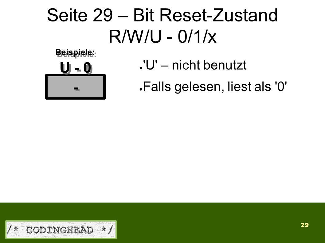 29 Seite 29 – Bit Reset-Zustand R/W/U - 0/1/x ● U – nicht benutzt ● Falls gelesen, liest als 0 - - U - 0 Beispiele: