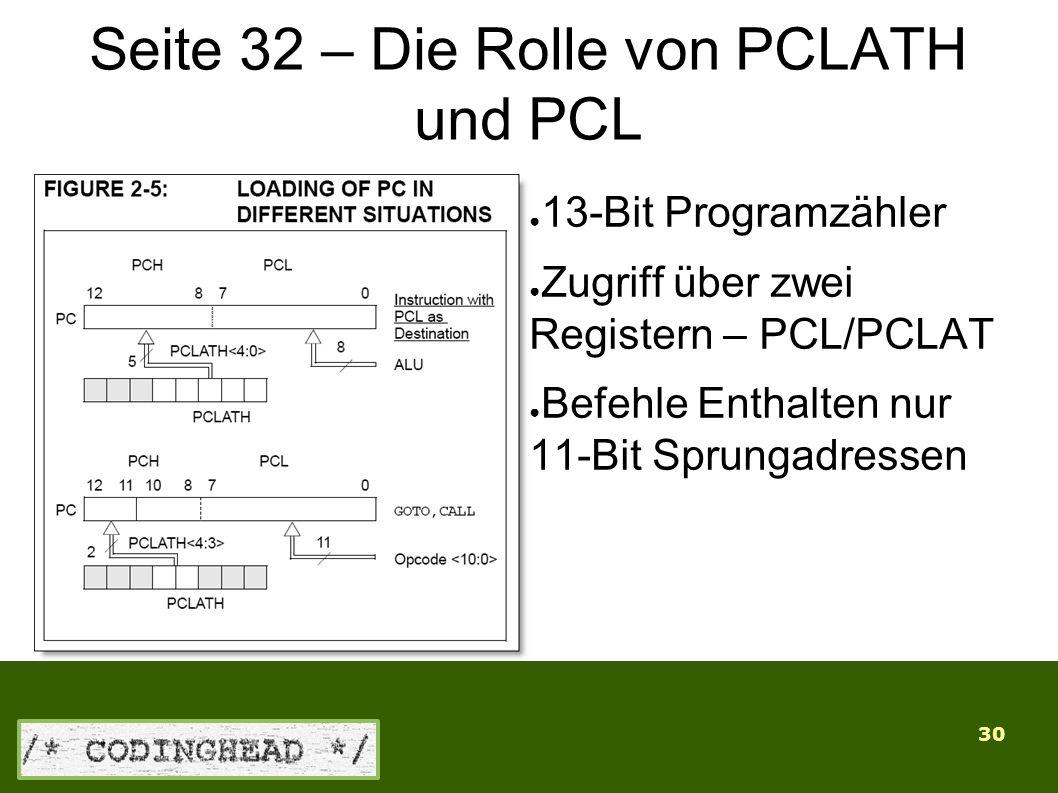 30 Seite 32 – Die Rolle von PCLATH und PCL ● 13-Bit Programzähler ● Zugriff über zwei Registern – PCL/PCLAT ● Befehle Enthalten nur 11-Bit Sprungadressen