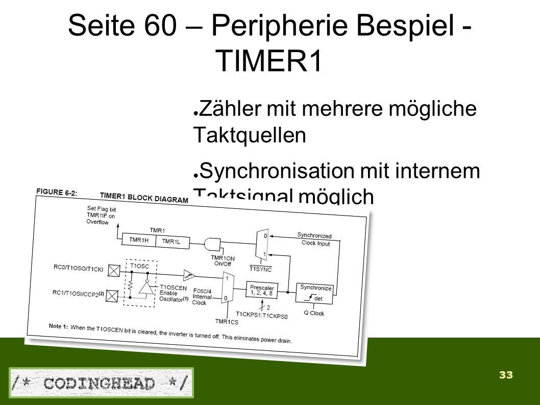 33 Seite 60 – Peripherie Bespiel - TIMER1 ● Zähler mit mehrere mögliche Taktquellen ● Synchronisation mit internem Taktsignal möglich