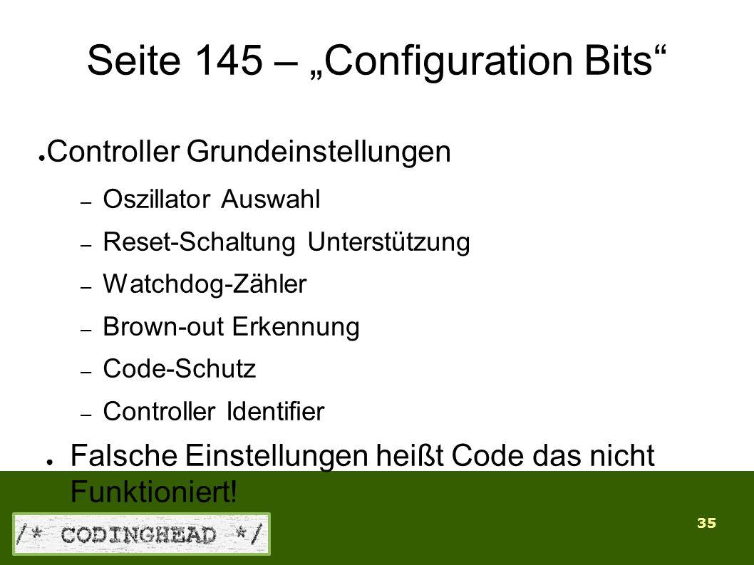 """35 Seite 145 – """"Configuration Bits ● Controller Grundeinstellungen – Oszillator Auswahl – Reset-Schaltung Unterstützung – Watchdog-Zähler – Brown-out Erkennung – Code-Schutz – Controller Identifier ● Falsche Einstellungen heißt Code das nicht Funktioniert!"""