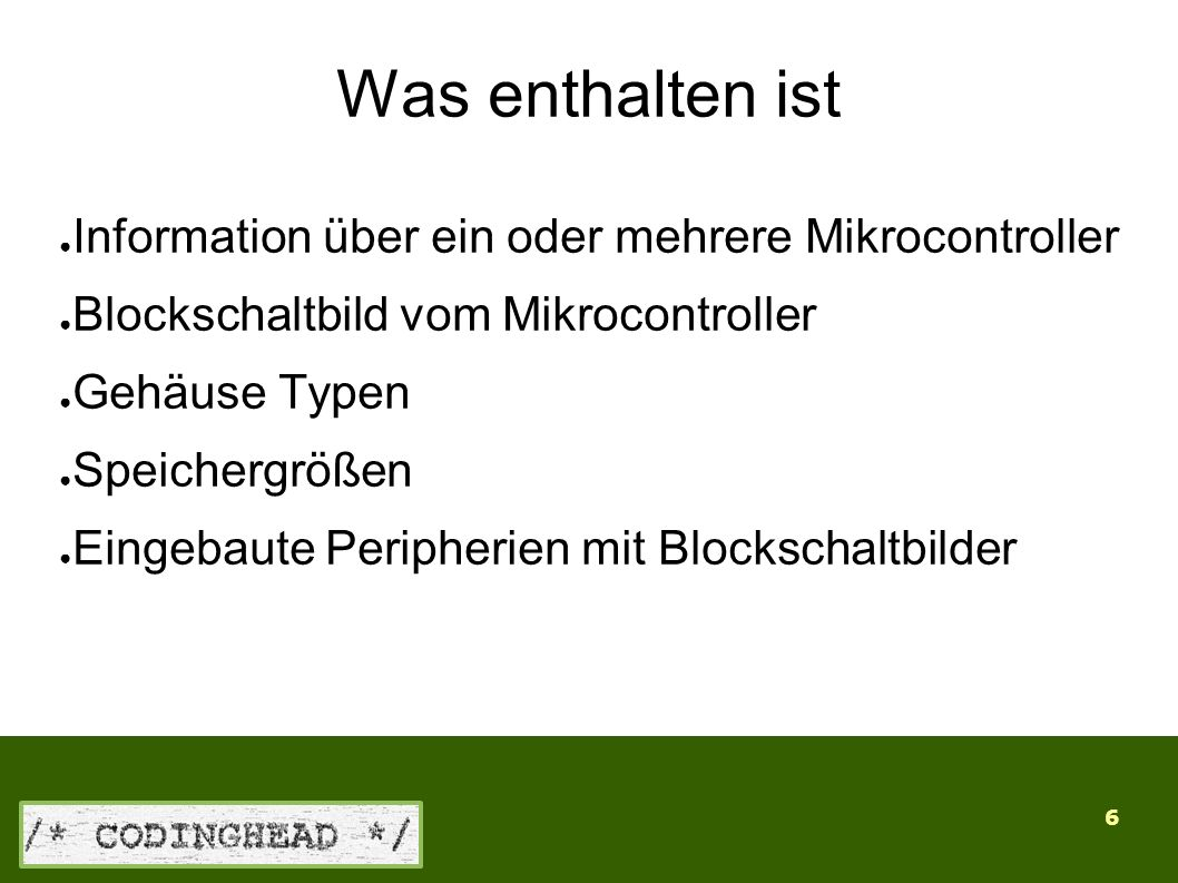 6 Was enthalten ist ● Information über ein oder mehrere Mikrocontroller ● Blockschaltbild vom Mikrocontroller ● Gehäuse Typen ● Speichergrößen ● Eingebaute Peripherien mit Blockschaltbilder