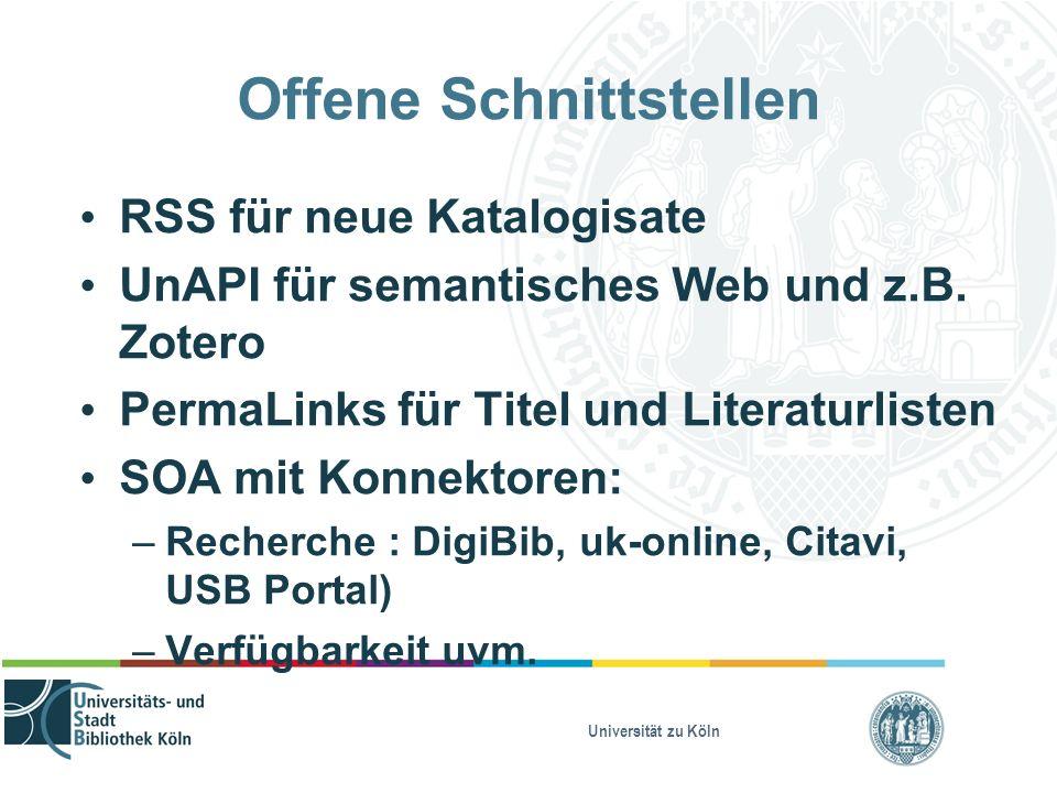 Universität zu Köln Offene Schnittstellen RSS für neue Katalogisate UnAPI für semantisches Web und z.B. Zotero PermaLinks für Titel und Literaturliste