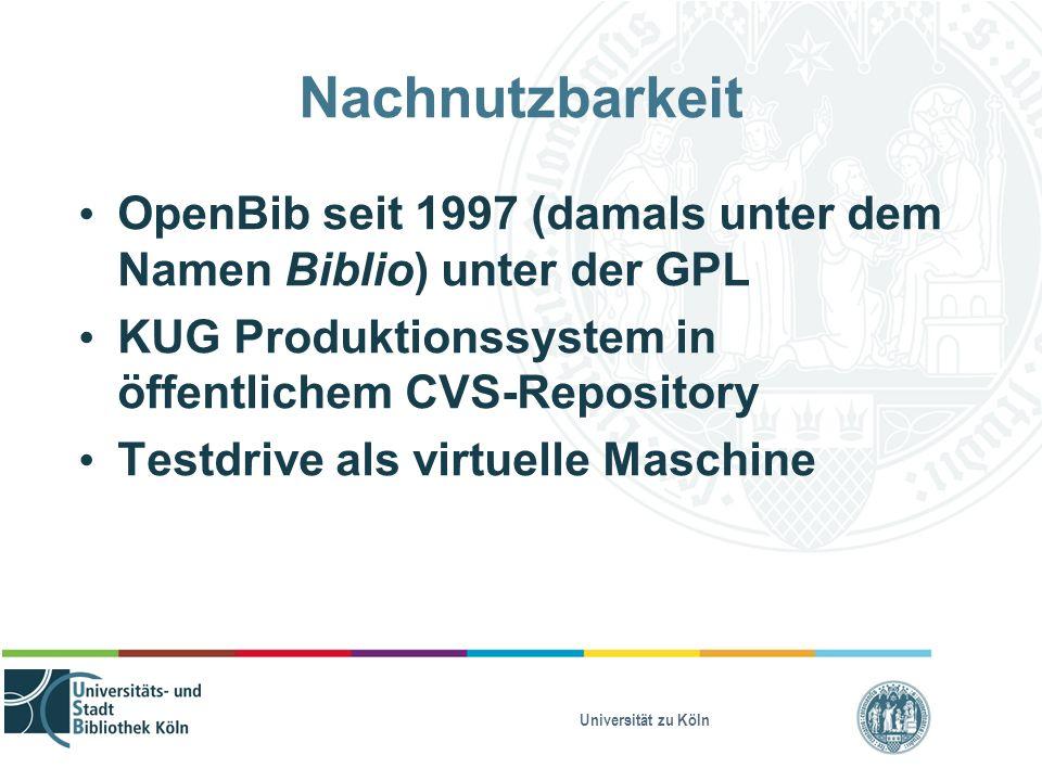 Universität zu Köln Nachnutzbarkeit OpenBib seit 1997 (damals unter dem Namen Biblio) unter der GPL KUG Produktionssystem in öffentlichem CVS-Reposito
