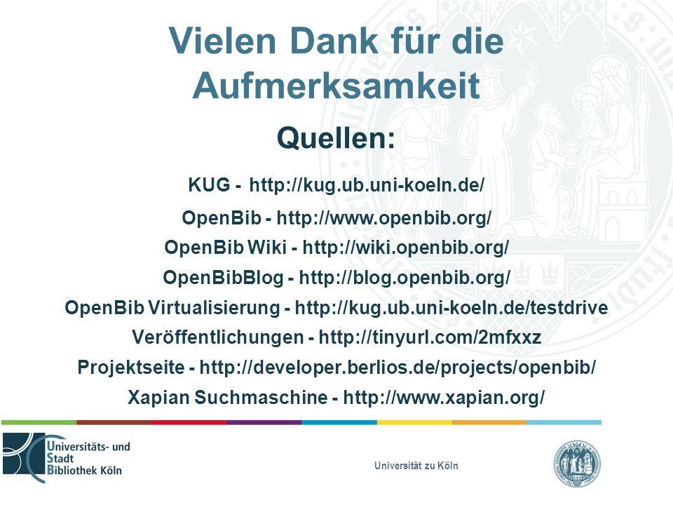 Universität zu Köln Vielen Dank für die Aufmerksamkeit Quellen: KUG - http://kug.ub.uni-koeln.de/ OpenBib - http://www.openbib.org/ OpenBib Wiki - htt