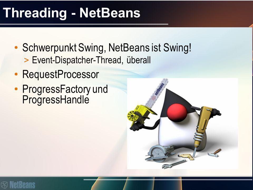 Threading - NetBeans Schwerpunkt Swing, NetBeans ist Swing.