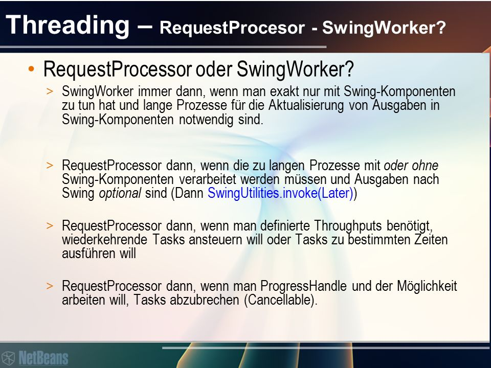 Threading – RequestProcesor - SwingWorker. RequestProcessor oder SwingWorker.