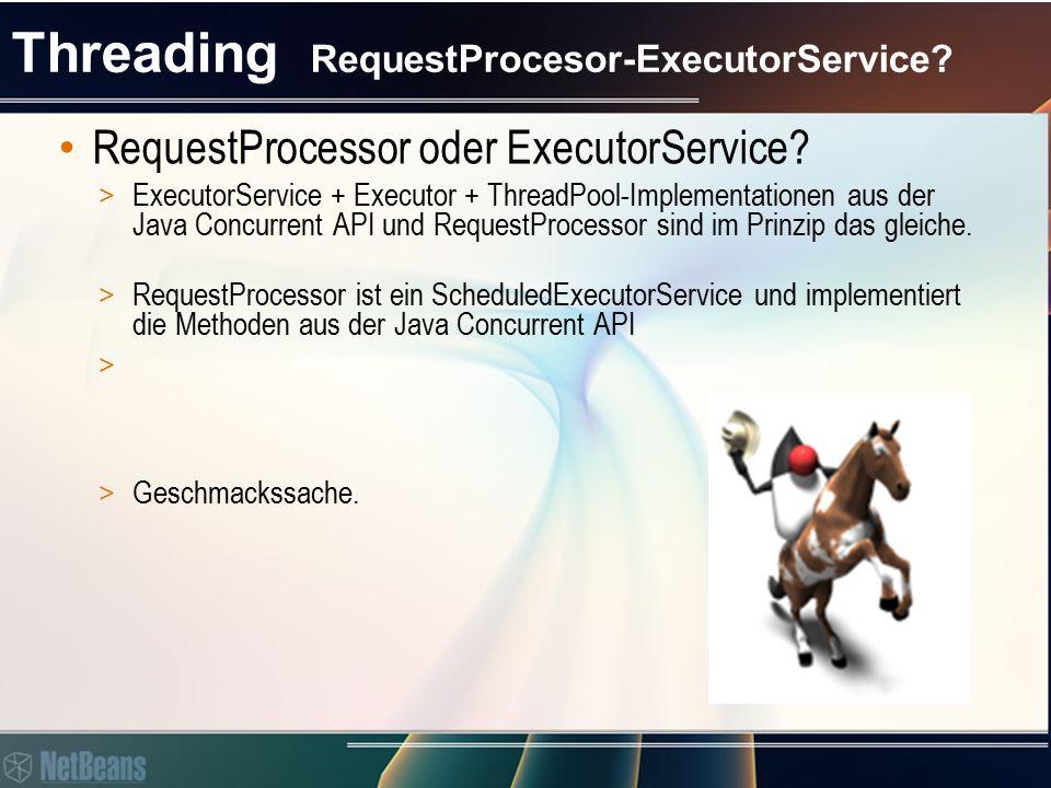 Threading RequestProcesor-ExecutorService. RequestProcessor oder ExecutorService.