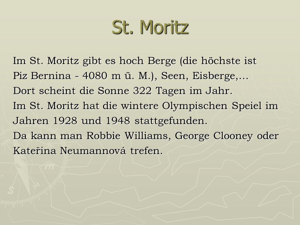 St. Moritz Im St. Moritz gibt es hoch Berge (die höchste ist Piz Bernina - 4080 m ü.