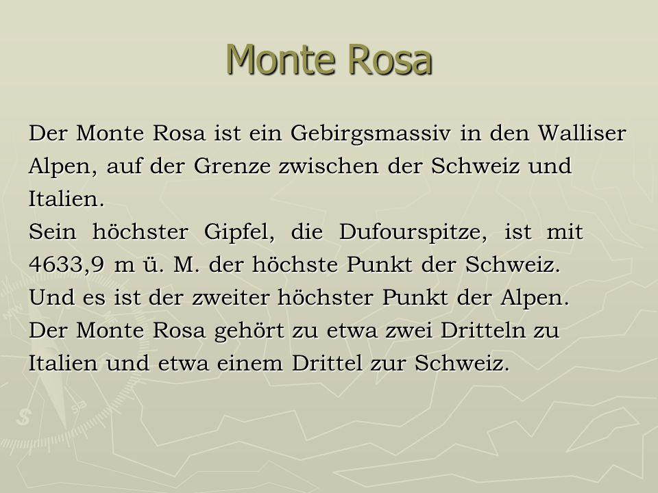 Monte Rosa Der Monte Rosa ist ein Gebirgsmassiv in den Walliser Alpen, auf der Grenze zwischen der Schweiz und Italien.