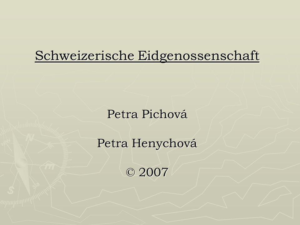 Schweizerische Eidgenossenschaft Petra Pichová Petra Henychová © 2007
