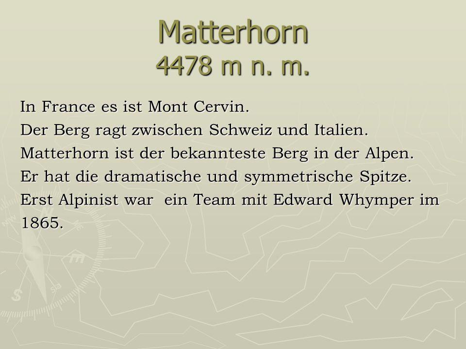 Matterhorn 4478 m n. m. In France es ist Mont Cervin.