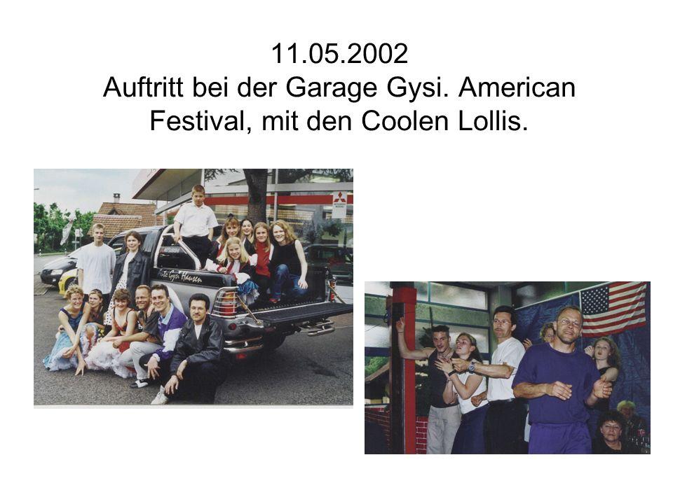 11.05.2002 Auftritt bei der Garage Gysi. American Festival, mit den Coolen Lollis.