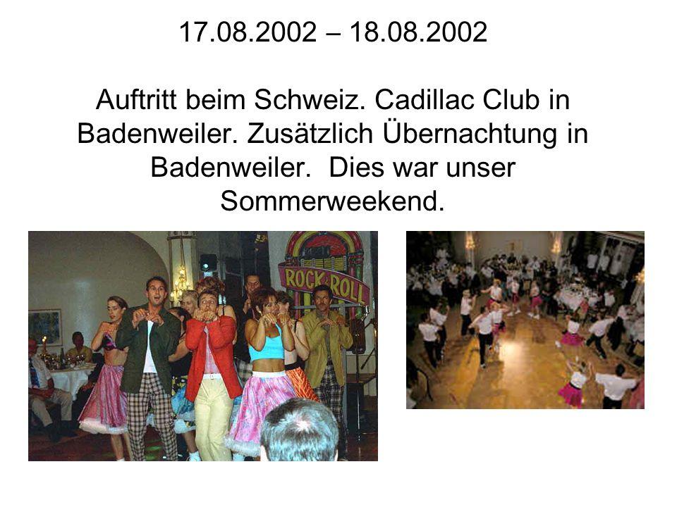17.08.2002 – 18.08.2002 Auftritt beim Schweiz. Cadillac Club in Badenweiler. Zusätzlich Übernachtung in Badenweiler. Dies war unser Sommerweekend.