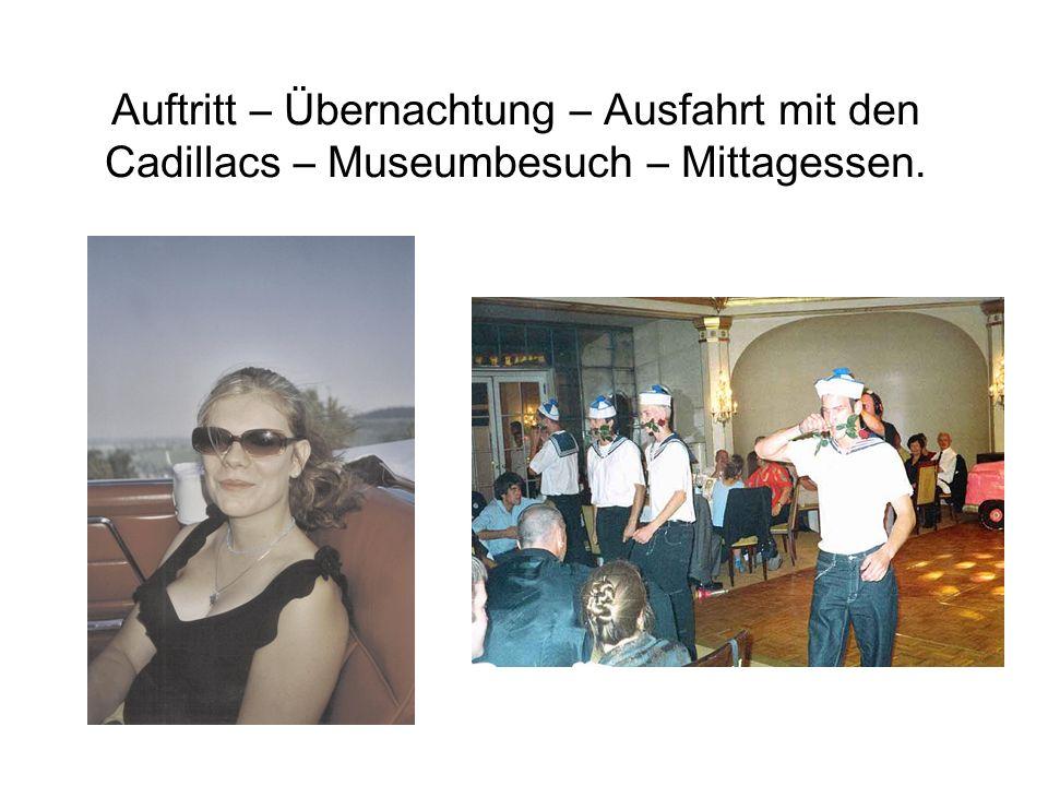 Auftritt – Übernachtung – Ausfahrt mit den Cadillacs – Museumbesuch – Mittagessen.