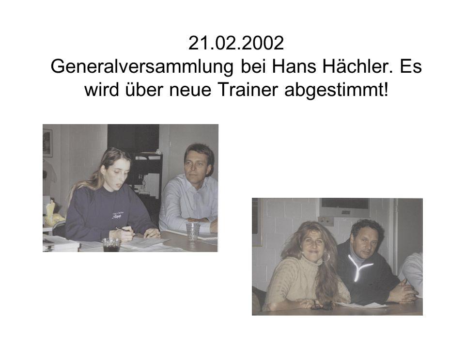 21.02.2002 Generalversammlung bei Hans Hächler. Es wird über neue Trainer abgestimmt!
