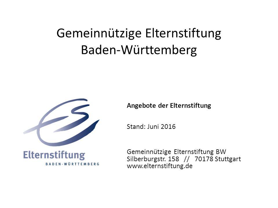 Gemeinnützige Elternstiftung Baden-Württemberg Angebote der Elternstiftung Stand: Juni 2016 Gemeinnützige Elternstiftung BW Silberburgstr. 158 // 7017