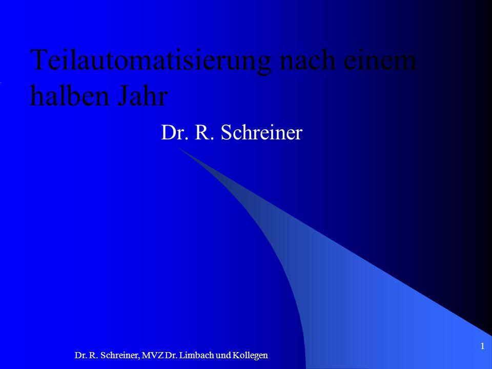 Dr. R. Schreiner, MVZ Dr. Limbach und Kollegen Teilautomatisierung nach einem halben Jahr Dr. R. Schreiner 1
