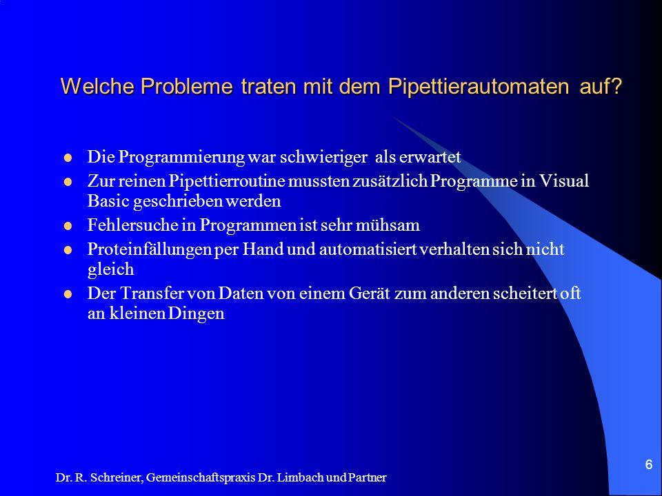 Dr. R. Schreiner, Gemeinschaftspraxis Dr. Limbach und Partner Welche Probleme traten mit dem Pipettierautomaten auf? Die Programmierung war schwierige