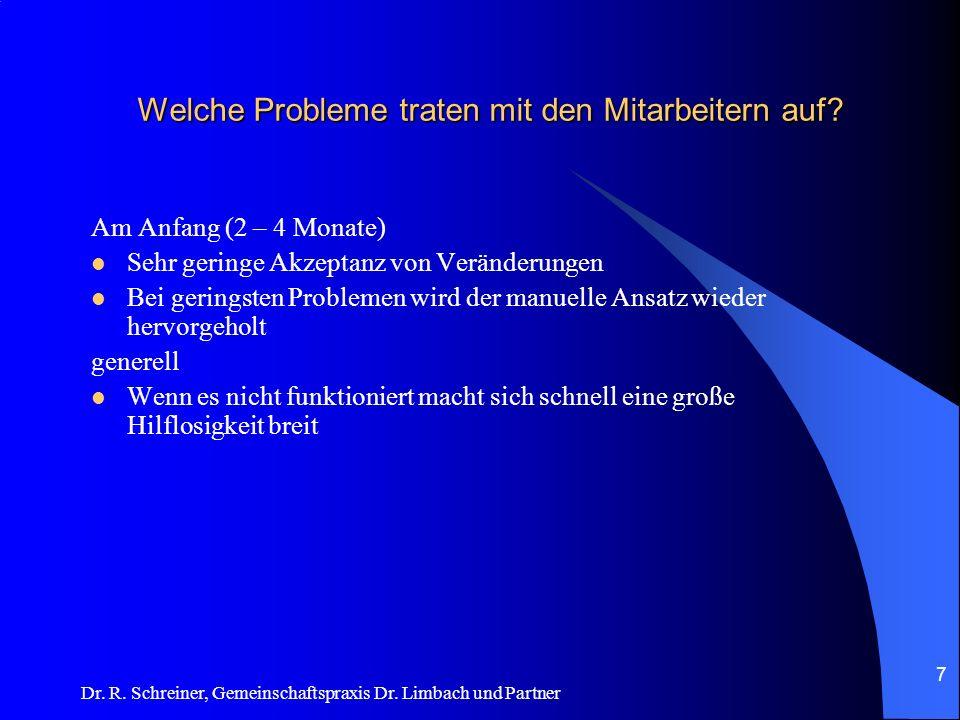 Dr. R. Schreiner, Gemeinschaftspraxis Dr. Limbach und Partner Welche Probleme traten mit den Mitarbeitern auf? Am Anfang (2 – 4 Monate) Sehr geringe A