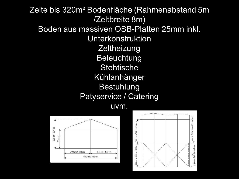 Zelte bis 320m² Bodenfläche (Rahmenabstand 5m /Zeltbreite 8m) Boden aus massiven OSB-Platten 25mm inkl. Unterkonstruktion Zeltheizung Beleuchtung Steh