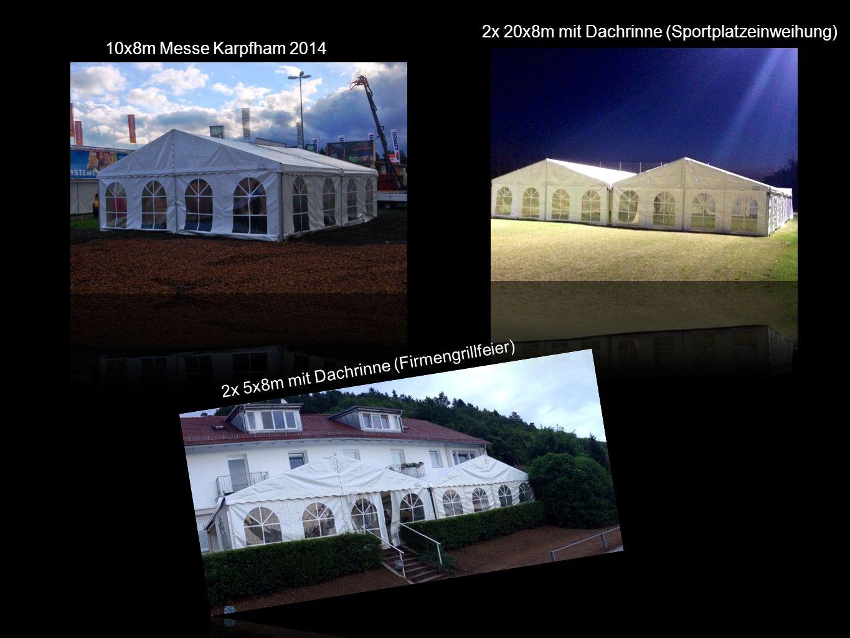 10x8m Messe Karpfham 2014 2x 5x8m mit Dachrinne (Firmengrillfeier) 2x 20x8m mit Dachrinne (Sportplatzeinweihung)