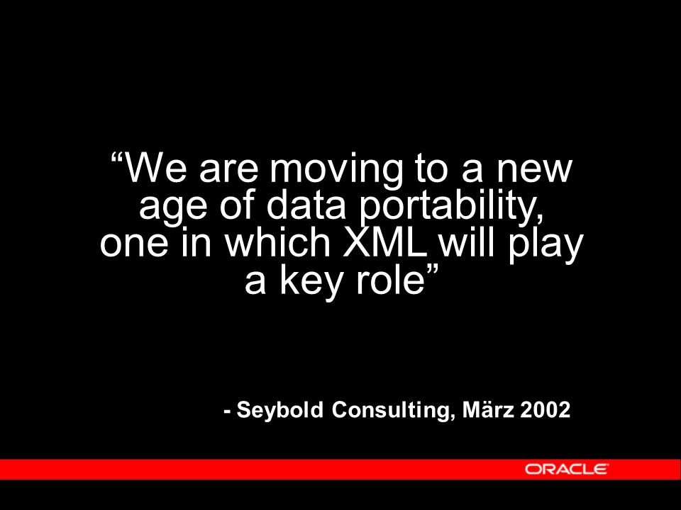 We are moving to a new age of data portability, one in which XML will play a key role - Seybold Consulting, März 2002