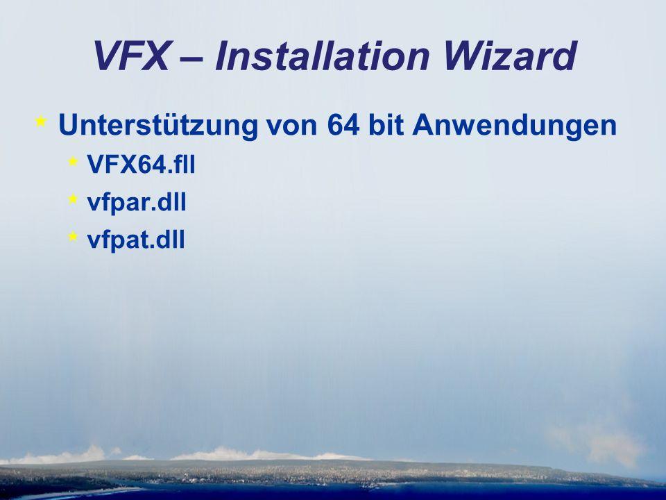 VFX – Installation Wizard * Unterstützung von 64 bit Anwendungen * VFX64.fll * vfpar.dll * vfpat.dll