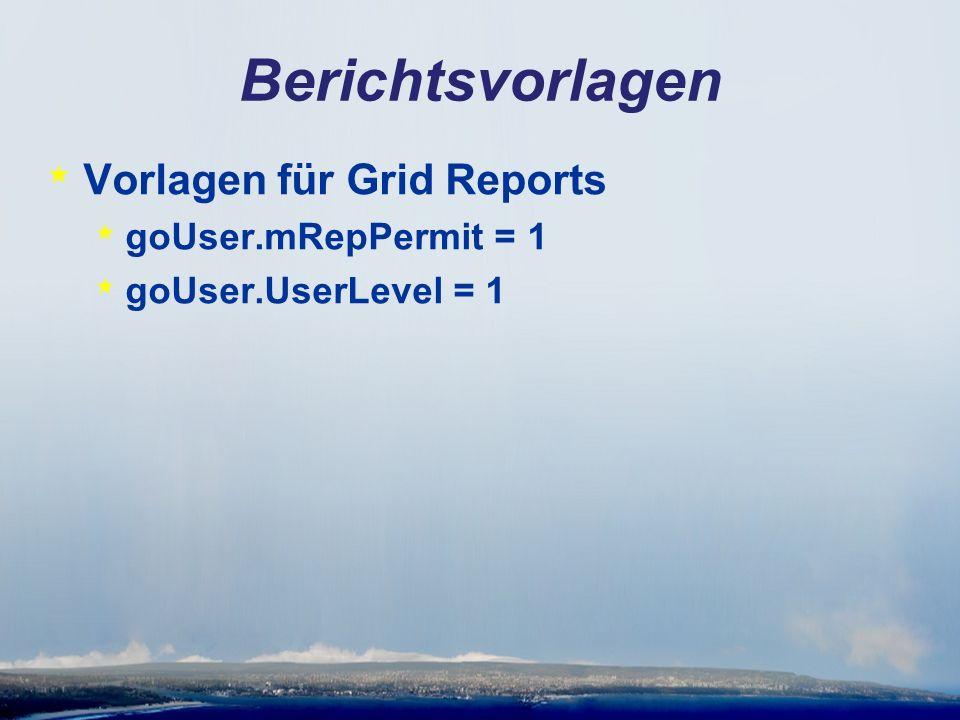 Berichtsvorlagen * Vorlagen für Grid Reports * goUser.mRepPermit = 1 * goUser.UserLevel = 1