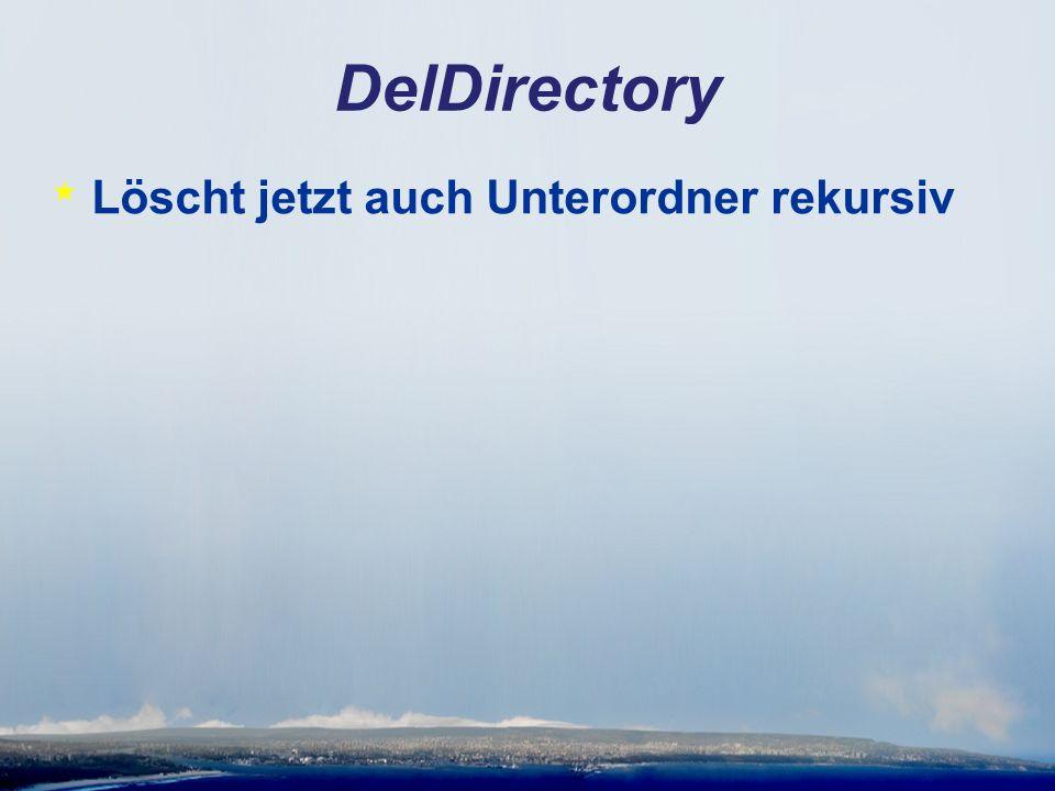 DelDirectory * Löscht jetzt auch Unterordner rekursiv