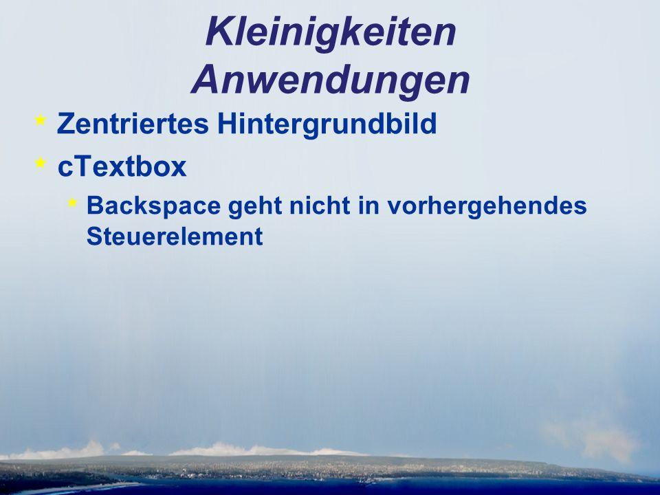 Kleinigkeiten Anwendungen * Zentriertes Hintergrundbild * cTextbox * Backspace geht nicht in vorhergehendes Steuerelement