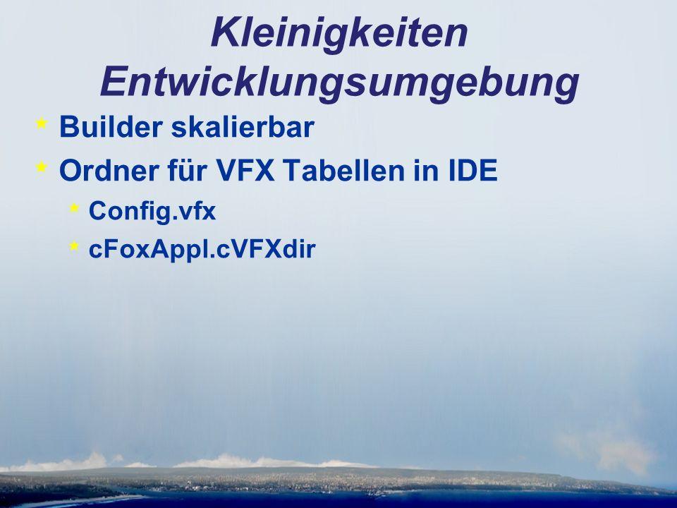 Kleinigkeiten Entwicklungsumgebung * Builder skalierbar * Ordner für VFX Tabellen in IDE * Config.vfx * cFoxAppl.cVFXdir