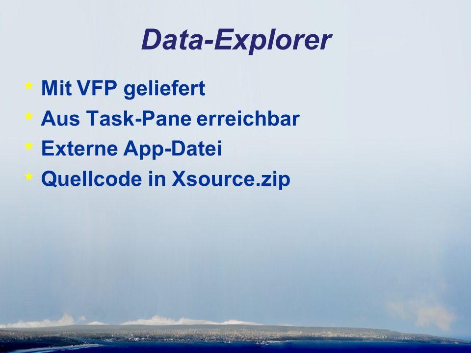 Data-Explorer * Mit VFP geliefert * Aus Task-Pane erreichbar * Externe App-Datei * Quellcode in Xsource.zip