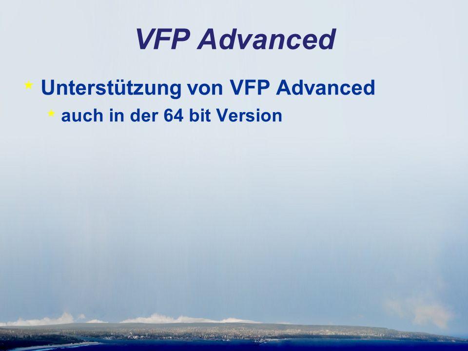 VFP Advanced * Unterstützung von VFP Advanced * auch in der 64 bit Version