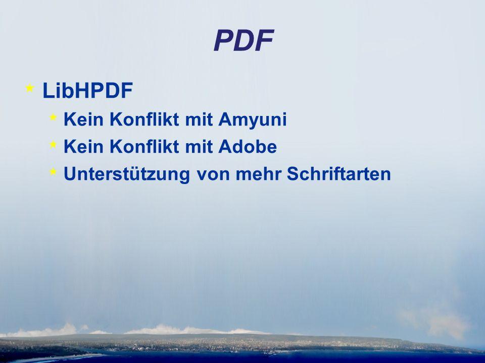 PDF * LibHPDF * Kein Konflikt mit Amyuni * Kein Konflikt mit Adobe * Unterstützung von mehr Schriftarten