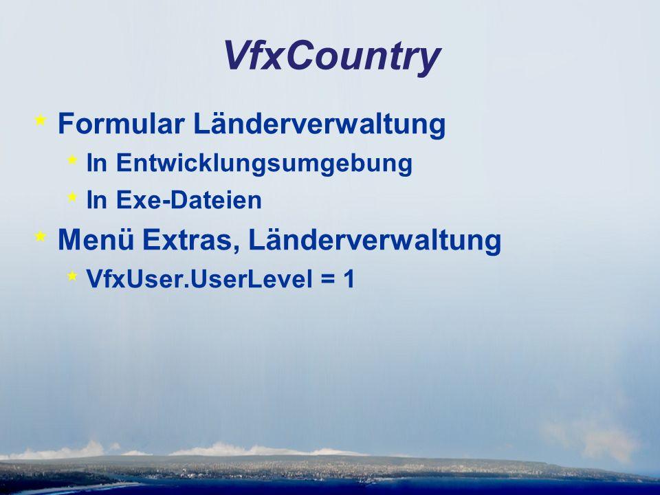 VfxCountry * Formular Länderverwaltung * In Entwicklungsumgebung * In Exe-Dateien * Menü Extras, Länderverwaltung * VfxUser.UserLevel = 1