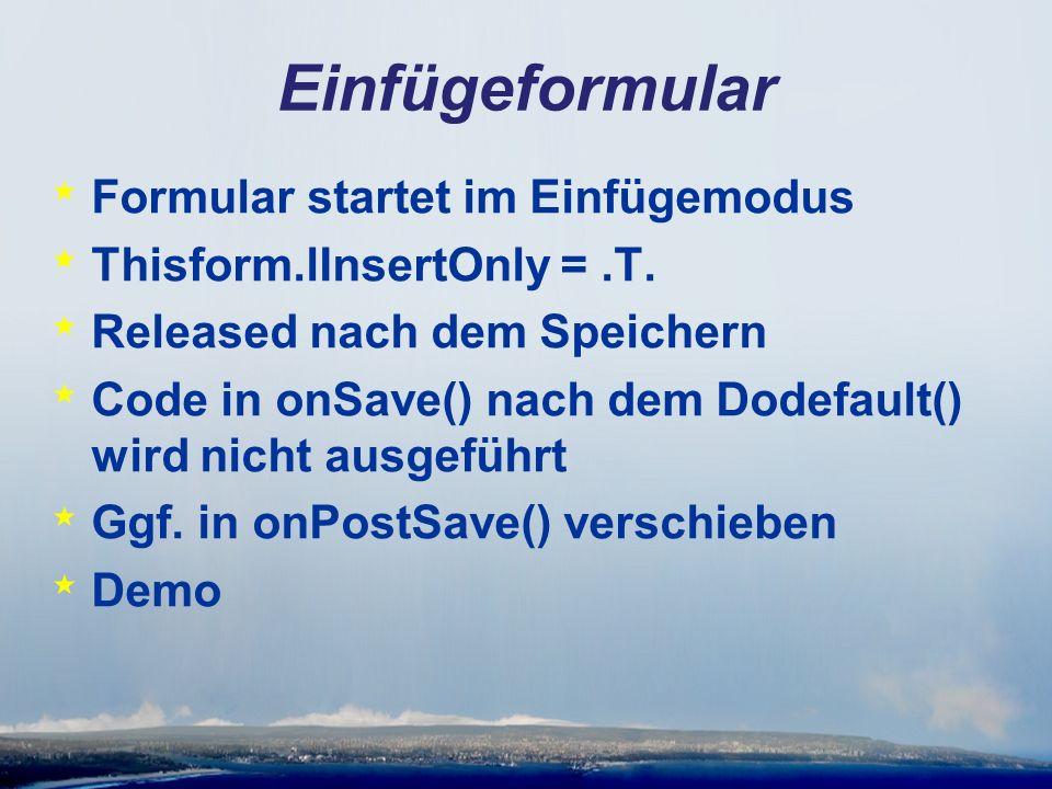 Einfügeformular * Formular startet im Einfügemodus * Thisform.lInsertOnly =.T.