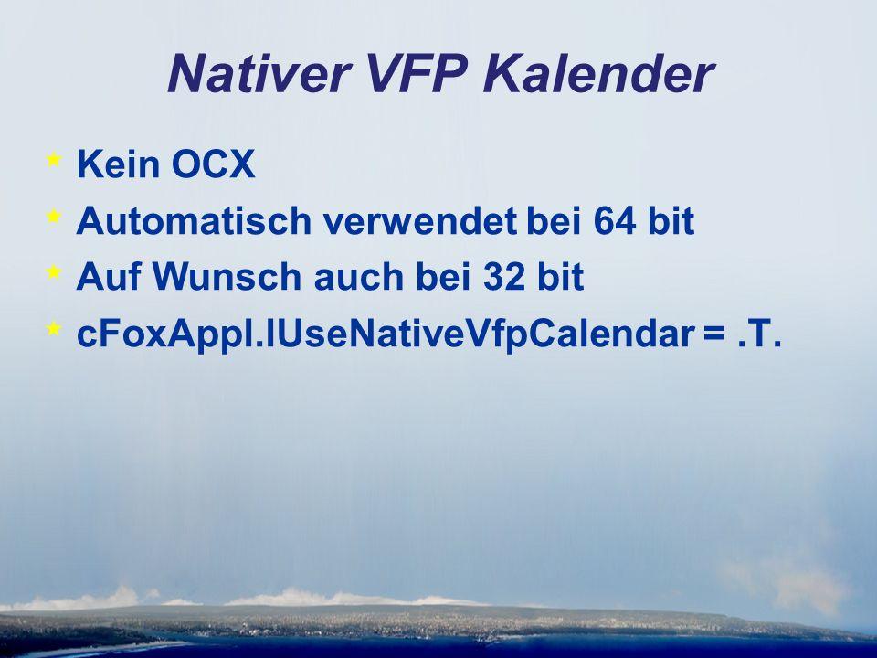 Nativer VFP Kalender * Kein OCX * Automatisch verwendet bei 64 bit * Auf Wunsch auch bei 32 bit * cFoxAppl.lUseNativeVfpCalendar =.T.
