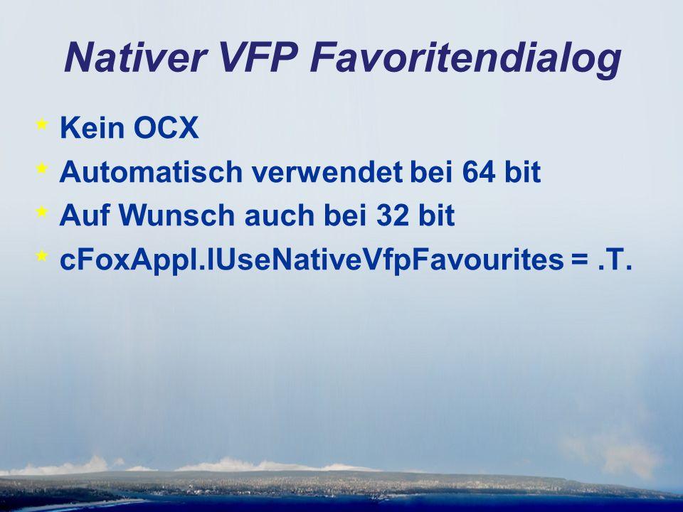 Nativer VFP Favoritendialog * Kein OCX * Automatisch verwendet bei 64 bit * Auf Wunsch auch bei 32 bit * cFoxAppl.lUseNativeVfpFavourites =.T.