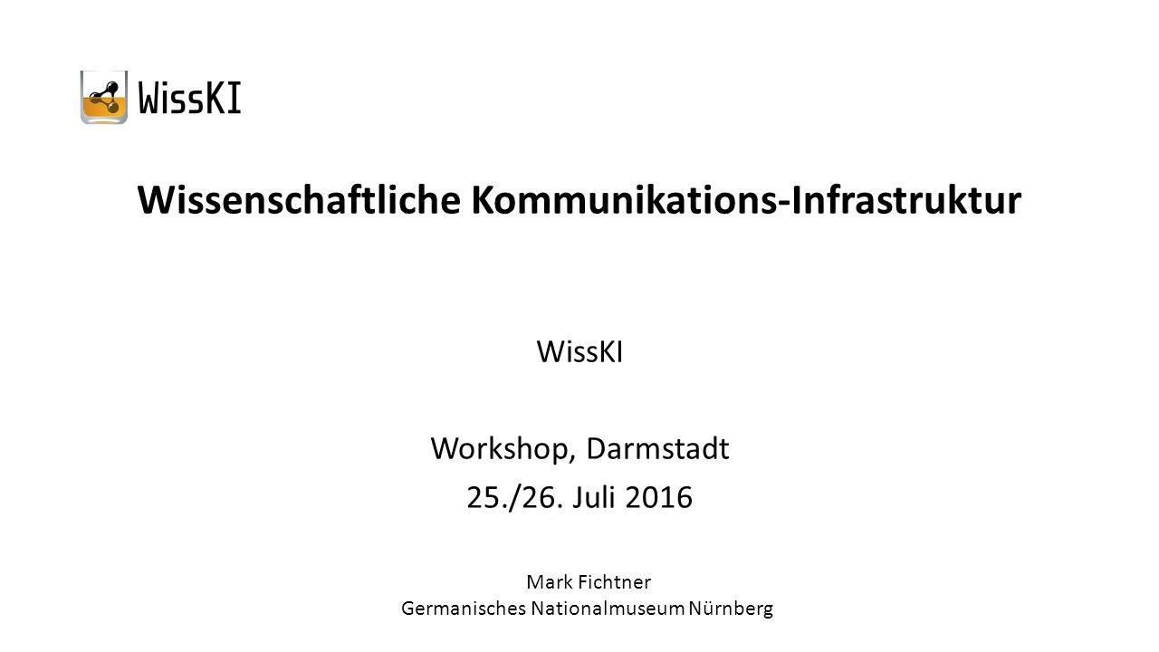 Wissenschaftliche Kommunikations-Infrastruktur WissKI Workshop, Darmstadt 25./26. Juli 2016 Mark Fichtner Germanisches Nationalmuseum Nürnberg