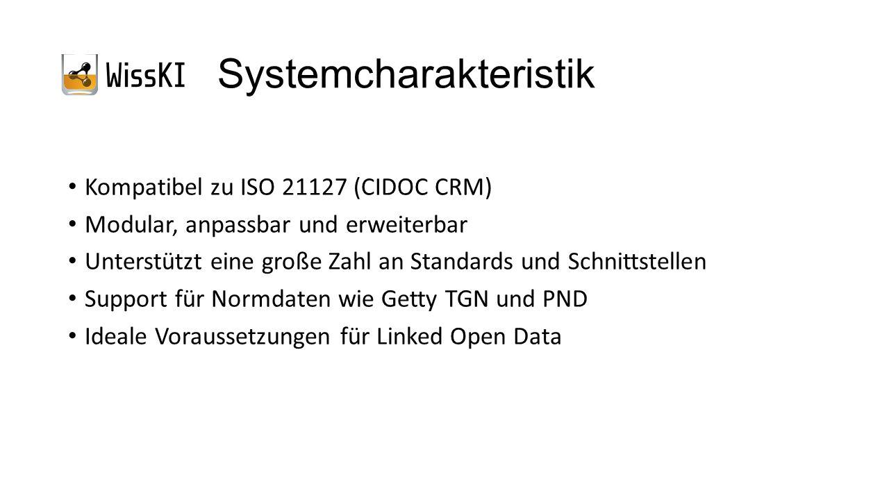 Systemcharakteristik Kompatibel zu ISO 21127 (CIDOC CRM) Modular, anpassbar und erweiterbar Unterstützt eine große Zahl an Standards und Schnittstelle