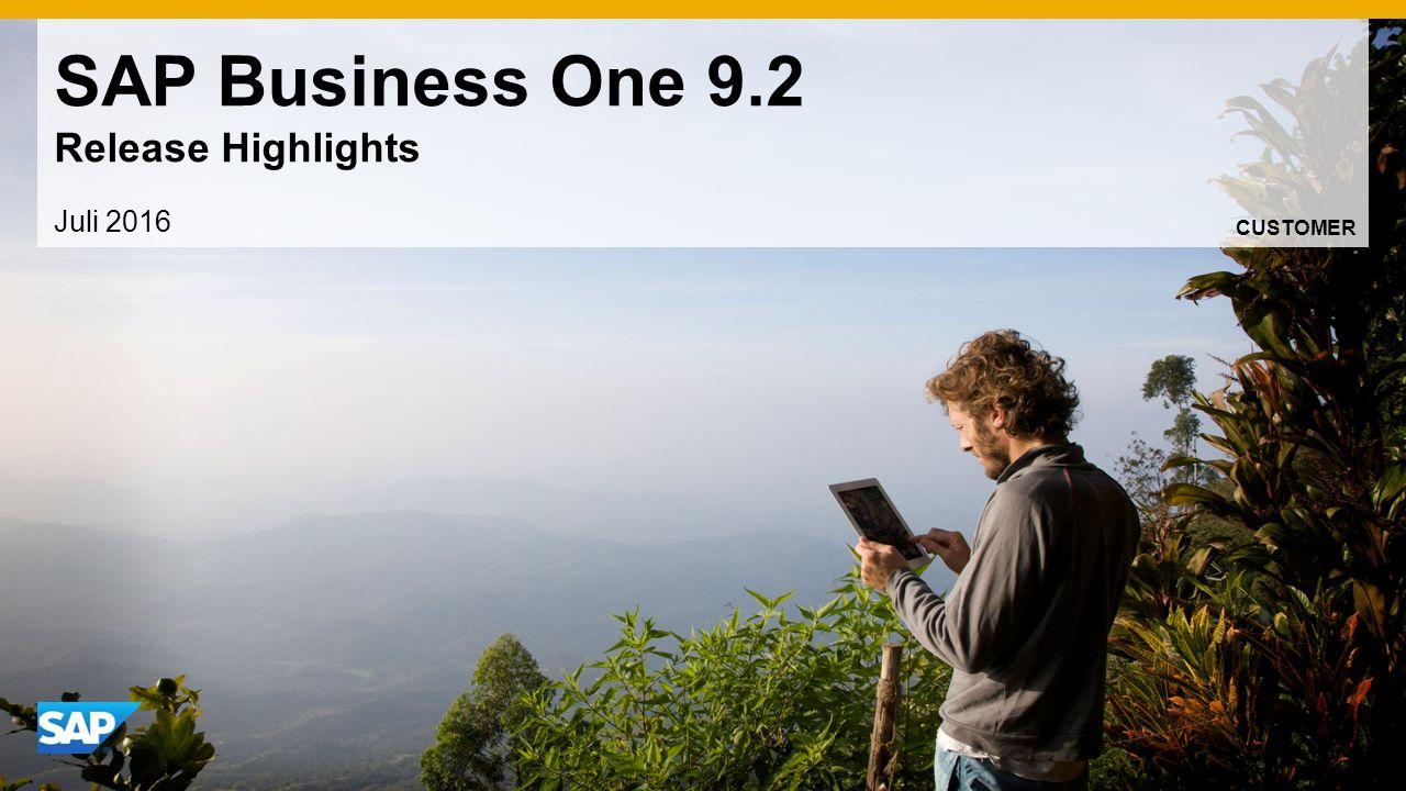 SAP Business One 9.2 Release Highlights Juli 2016 CUSTOMER