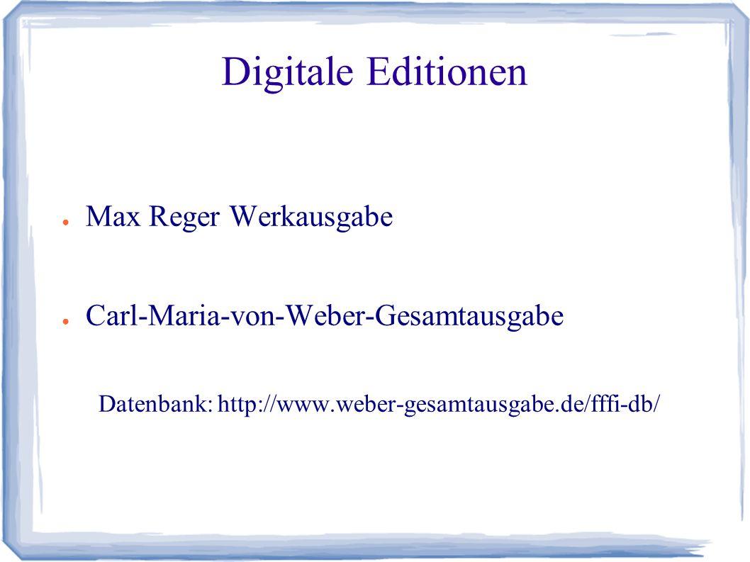 Digitale Editionen ● Max Reger Werkausgabe ● Carl-Maria-von-Weber-Gesamtausgabe Datenbank: http://www.weber-gesamtausgabe.de/fffi-db/