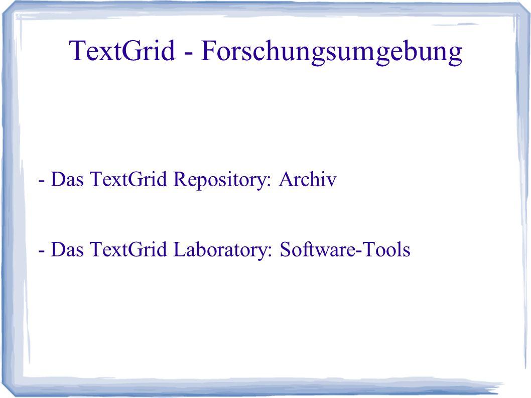 - Das TextGrid Repository: Archiv - Das TextGrid Laboratory: Software-Tools TextGrid - Forschungsumgebung