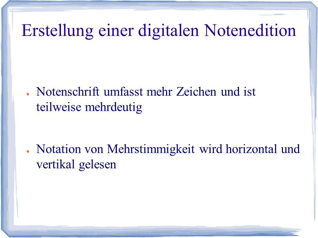 Erstellung einer digitalen Notenedition ● Notenschrift umfasst mehr Zeichen und ist teilweise mehrdeutig ● Notation von Mehrstimmigkeit wird horizontal und vertikal gelesen